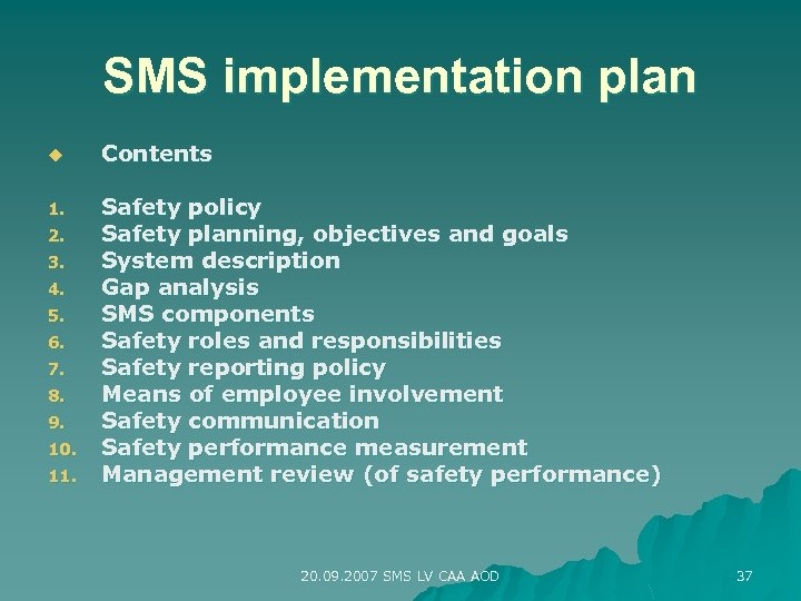 SMS implementation plan u Contents 1. Safety policy Safety planning, objectives and goals System