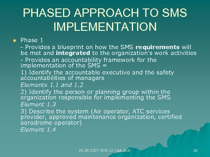 PHASED APPROACH TO SMS IMPLEMENTATION u Phase 1 - Provides a blueprint on how
