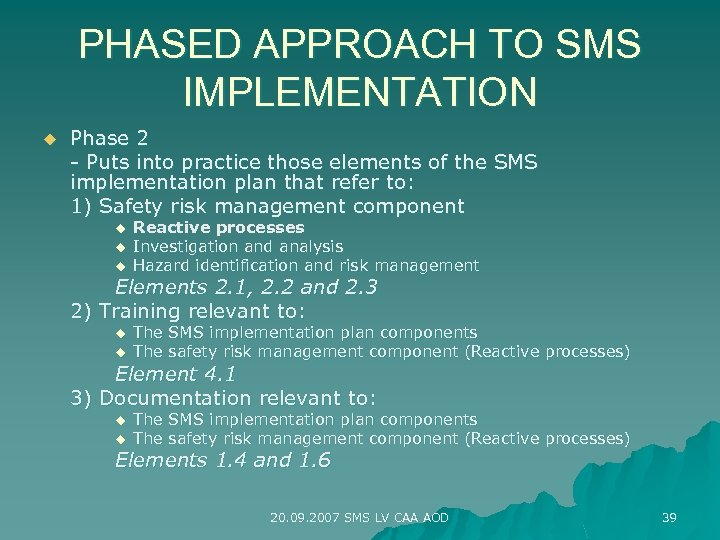 PHASED APPROACH TO SMS IMPLEMENTATION u Phase 2 - Puts into practice those elements