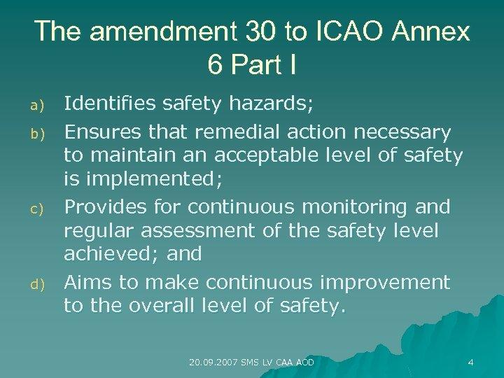 The amendment 30 to ICAO Annex 6 Part I a) b) c) d) Identifies