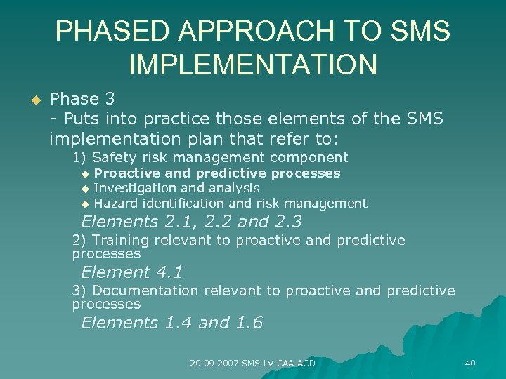 PHASED APPROACH TO SMS IMPLEMENTATION u Phase 3 - Puts into practice those elements