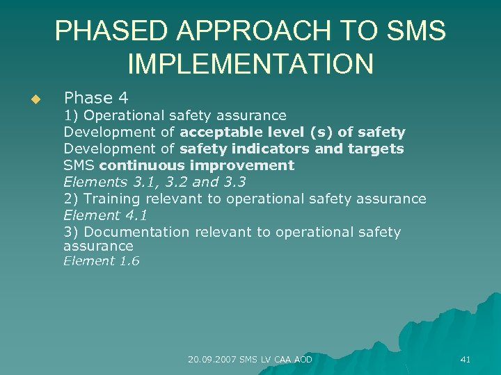 PHASED APPROACH TO SMS IMPLEMENTATION u Phase 4 1) Operational safety assurance Development of