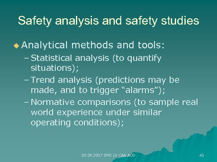Safety analysis and safety studies u Analytical methods and tools: – Statistical analysis (to