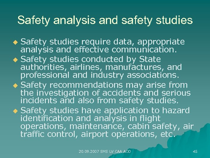 Safety analysis and safety studies Safety studies require data, appropriate analysis and effective communication.