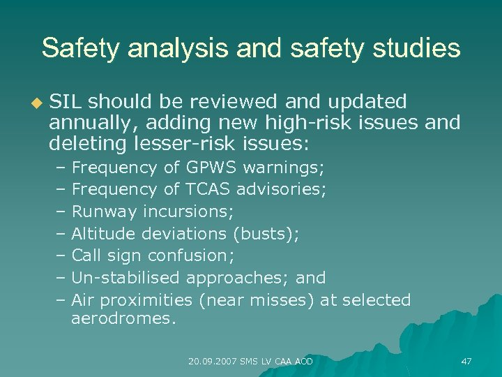 Safety analysis and safety studies u SIL should be reviewed and updated annually, adding