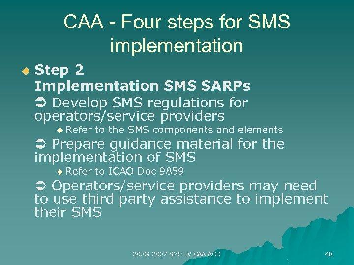 CAA - Four steps for SMS implementation u Step 2 Implementation SMS SARPs Develop