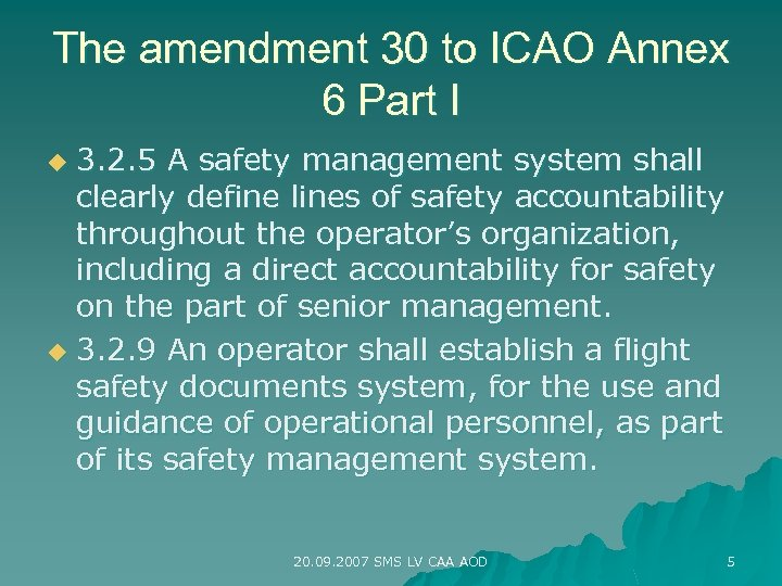 The amendment 30 to ICAO Annex 6 Part I 3. 2. 5 A safety