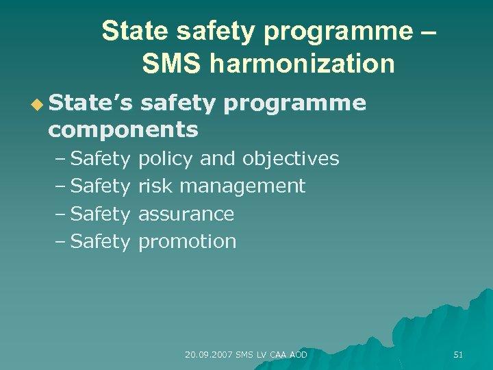 State safety programme – SMS harmonization u State's safety programme components – Safety policy