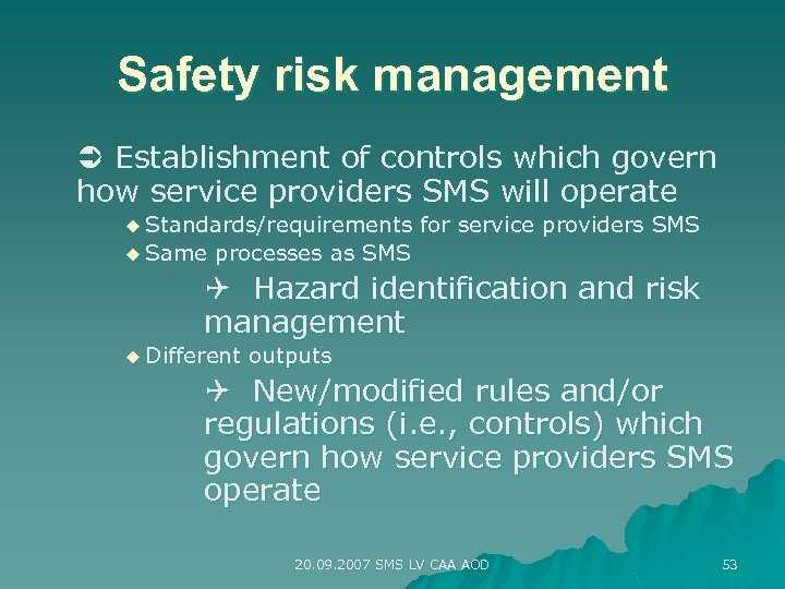 Safety risk management Establishment of controls which govern how service providers SMS will operate