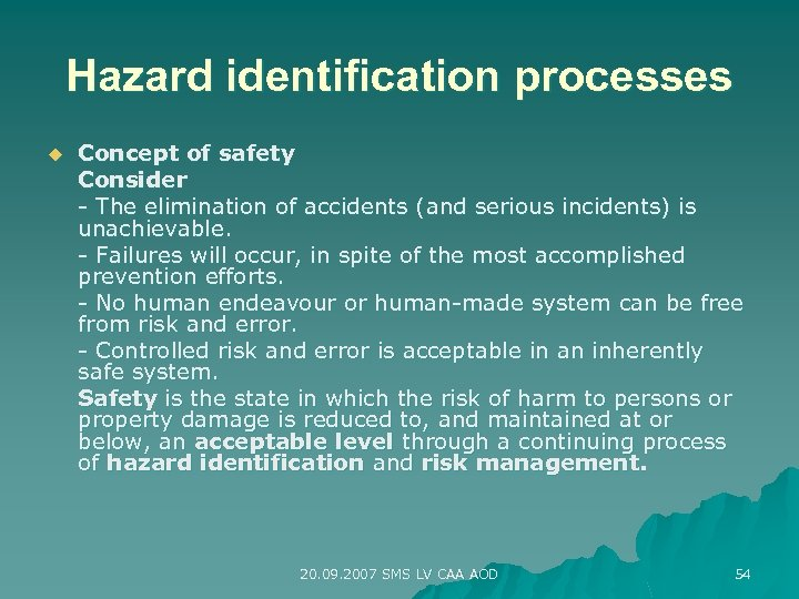 Hazard identification processes u Concept of safety Consider - The elimination of accidents (and