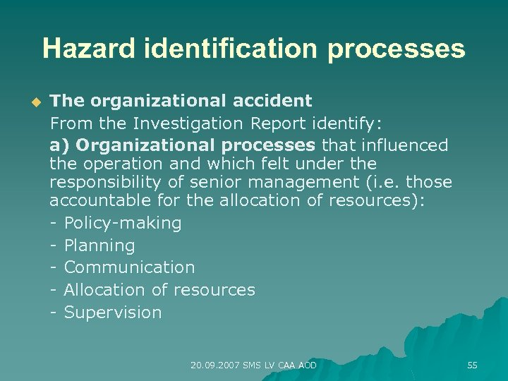 Hazard identification processes u The organizational accident From the Investigation Report identify: a) Organizational