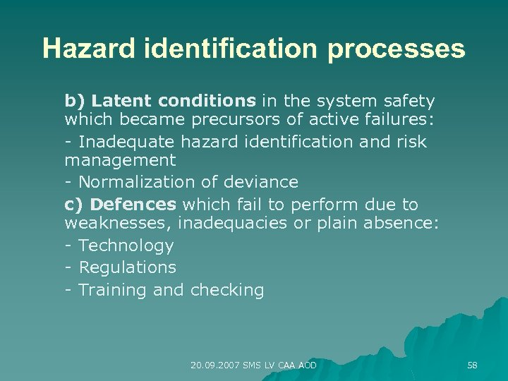 Hazard identification processes b) Latent conditions in the system safety which became precursors of