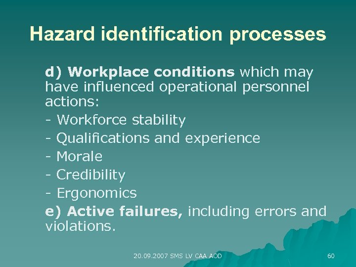 Hazard identification processes d) Workplace conditions which may have influenced operational personnel actions: -