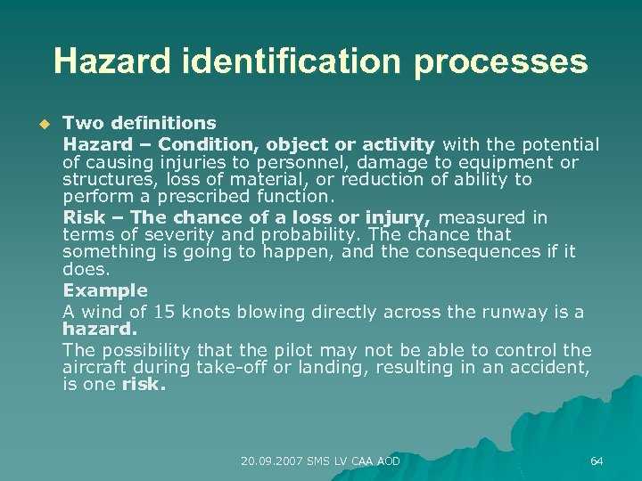 Hazard identification processes u Two definitions Hazard – Condition, object or activity with the