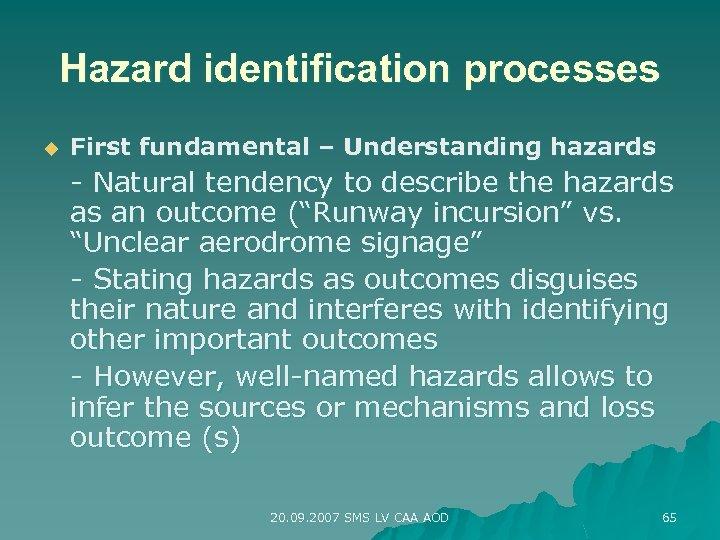 Hazard identification processes u First fundamental – Understanding hazards - Natural tendency to describe