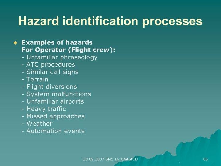 Hazard identification processes u Examples of hazards For Operator (Flight crew): - Unfamiliar phraseology