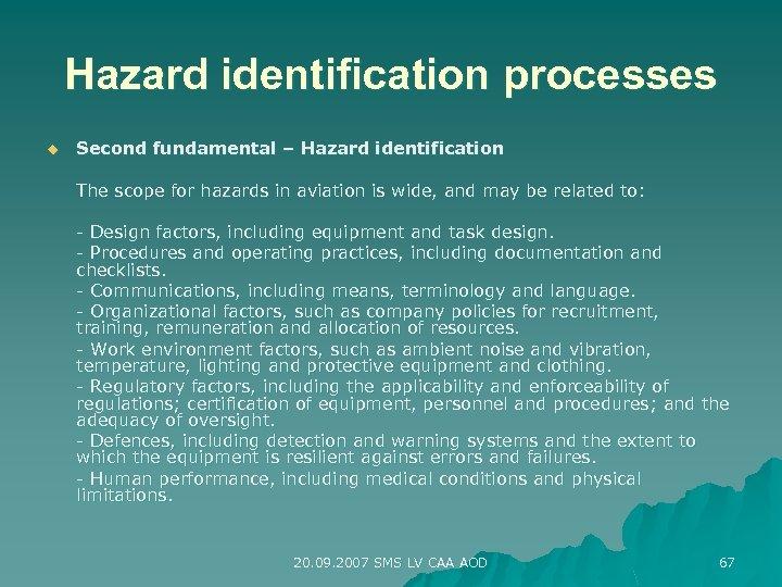 Hazard identification processes u Second fundamental – Hazard identification The scope for hazards in