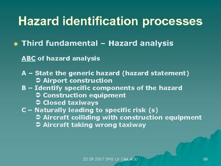 Hazard identification processes u Third fundamental – Hazard analysis ABC of hazard analysis A