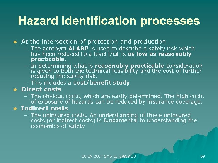 Hazard identification processes u At the intersection of protection and production u Direct costs