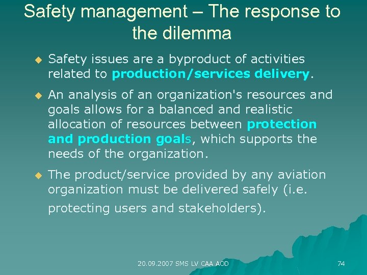 Safety management – The response to the dilemma u Safety issues are a byproduct
