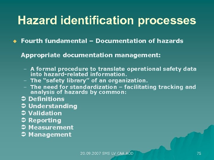 Hazard identification processes u Fourth fundamental – Documentation of hazards Appropriate documentation management: –