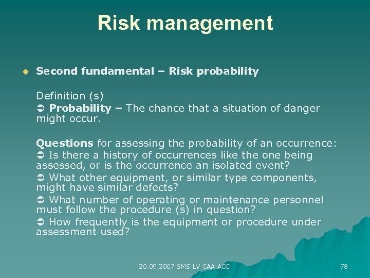 Risk management u Second fundamental – Risk probability Definition (s) Probability – The chance