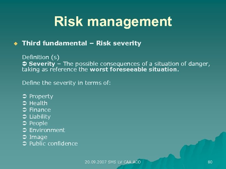 Risk management u Third fundamental – Risk severity Definition (s) Severity – The possible