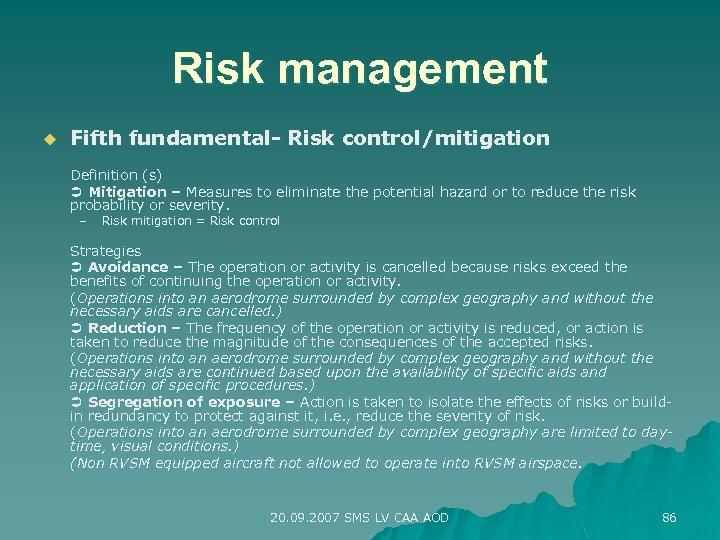 Risk management u Fifth fundamental- Risk control/mitigation Definition (s) Mitigation – Measures to eliminate