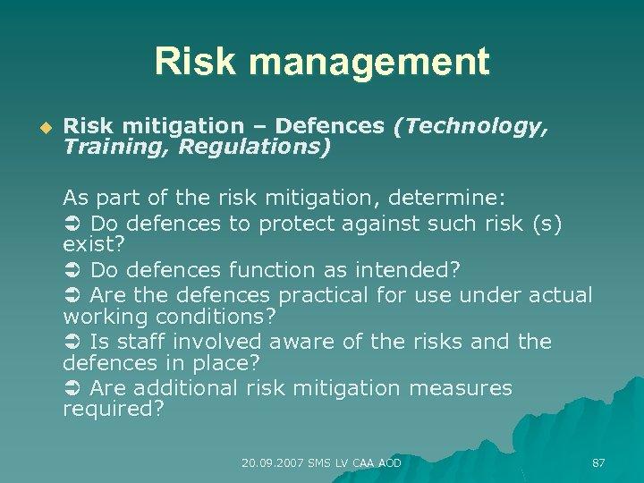 Risk management u Risk mitigation – Defences (Technology, Training, Regulations) As part of the