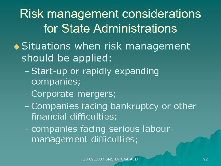 Risk management considerations for State Administrations u Situations when risk management should be applied: