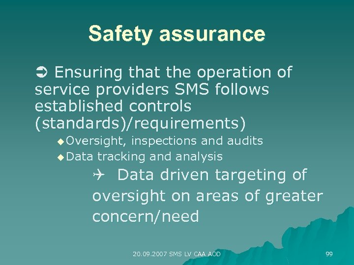 Safety assurance Ensuring that the operation of service providers SMS follows established controls (standards)/requirements)