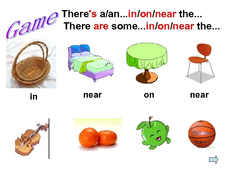 There's a/an. . . in/on/near the. . . There are some. . . in/on/near