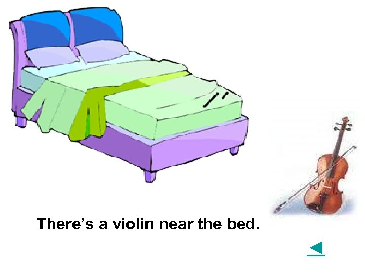 There's a violin near the bed. ◄