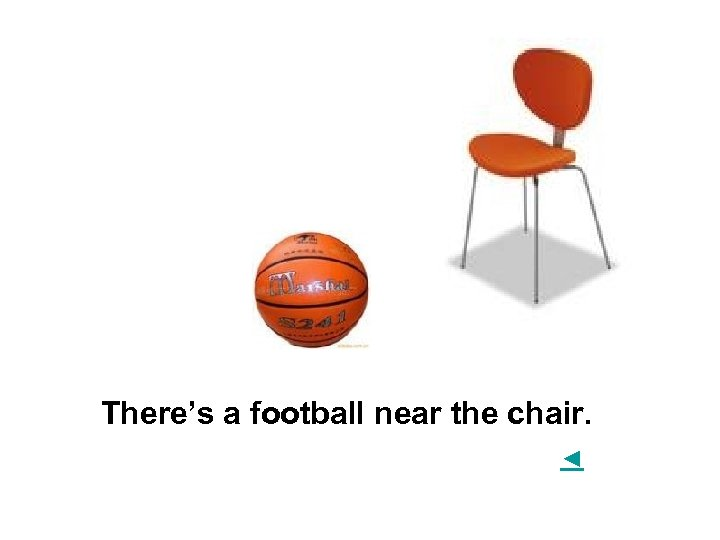 There's a football near the chair. ◄