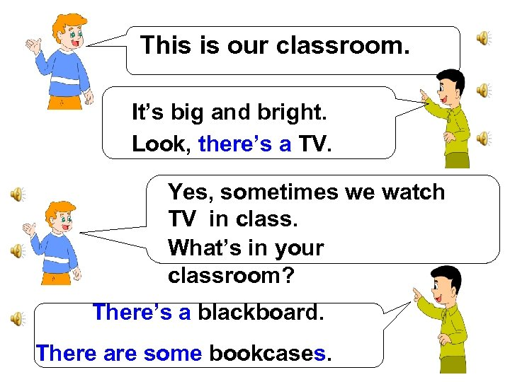 This is our classroom. It's big and bright. Look, there's a TV. Yes, sometimes