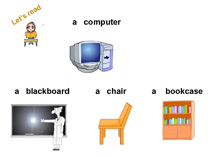 d s et' L rea a blackboard a computer a chair a bookcase