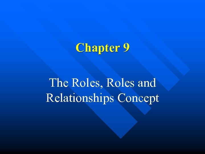 Chapter 9 The Roles, Roles and Relationships Concept