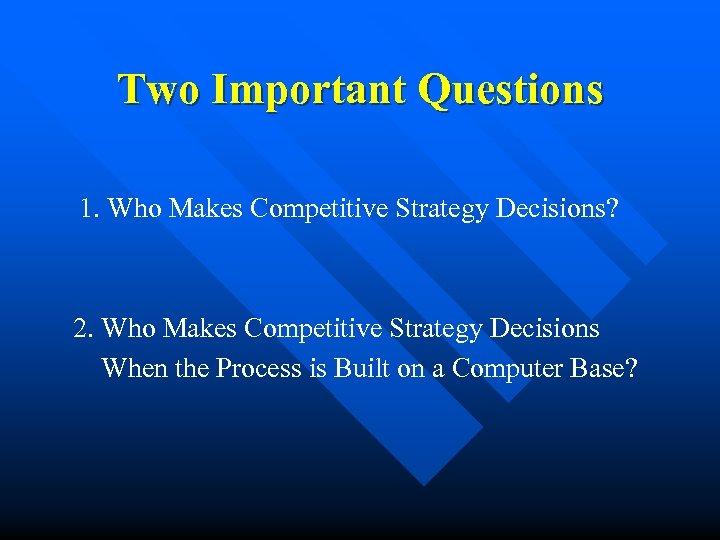 Two Important Questions 1. Who Makes Competitive Strategy Decisions? 2. Who Makes Competitive Strategy