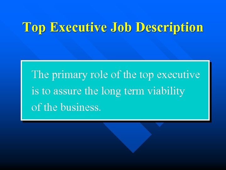 Top Executive Job Description The primary role of the top executive is to assure