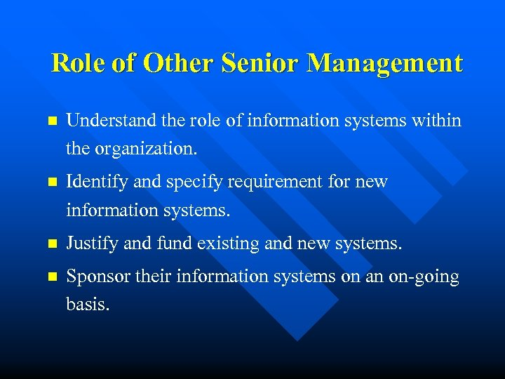 Role of Other Senior Management n Understand the role of information systems within the