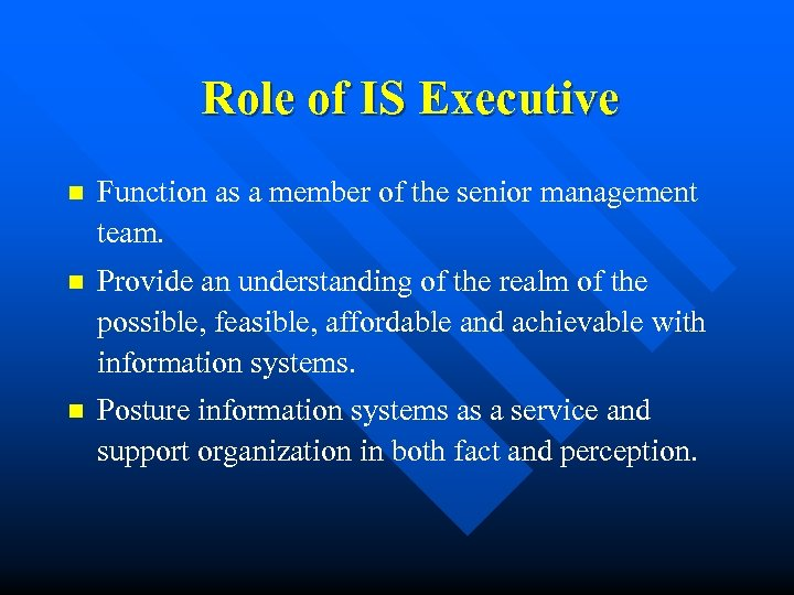 Role of IS Executive n Function as a member of the senior management team.