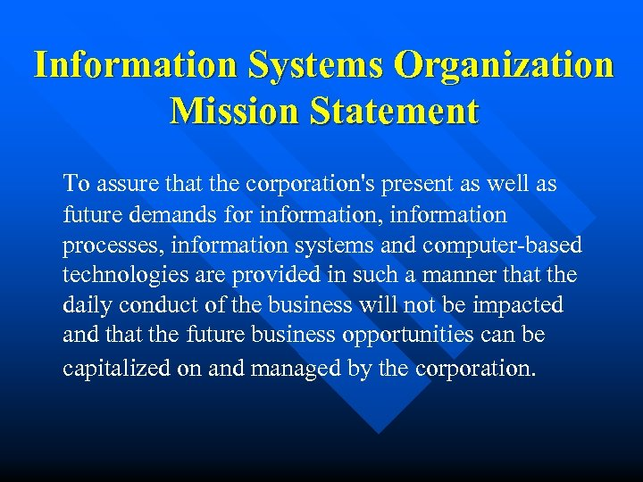 Information Systems Organization Mission Statement To assure that the corporation's present as well as