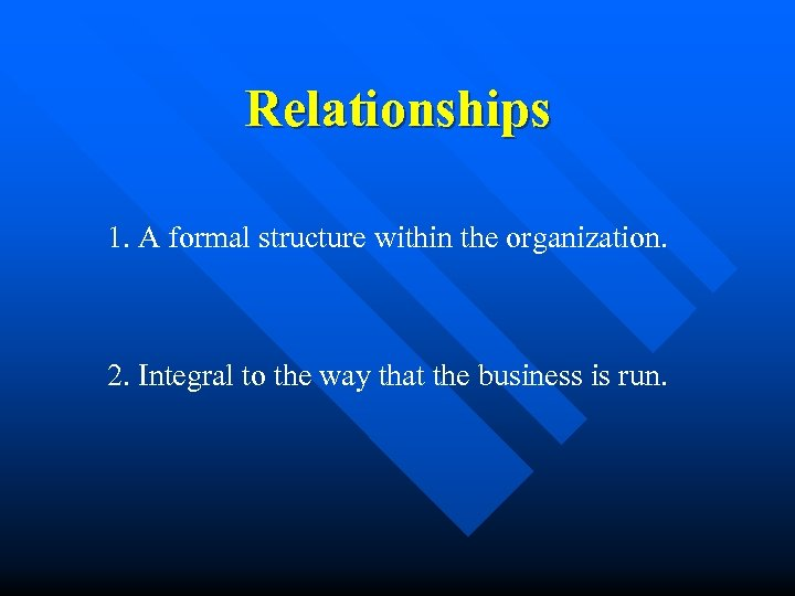 Relationships 1. A formal structure within the organization. 2. Integral to the way that