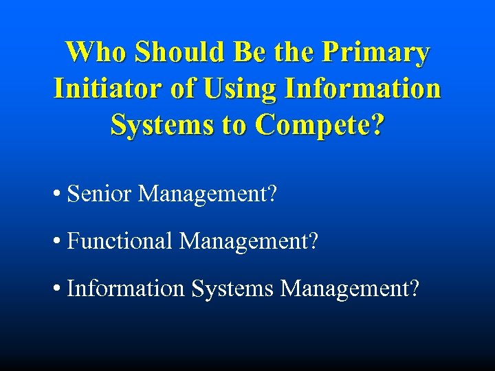 Who Should Be the Primary Initiator of Using Information Systems to Compete? • Senior