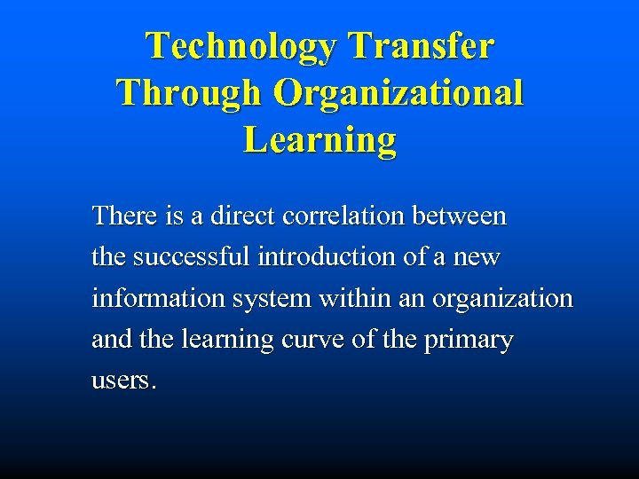 Technology Transfer Through Organizational Learning There is a direct correlation between the successful introduction