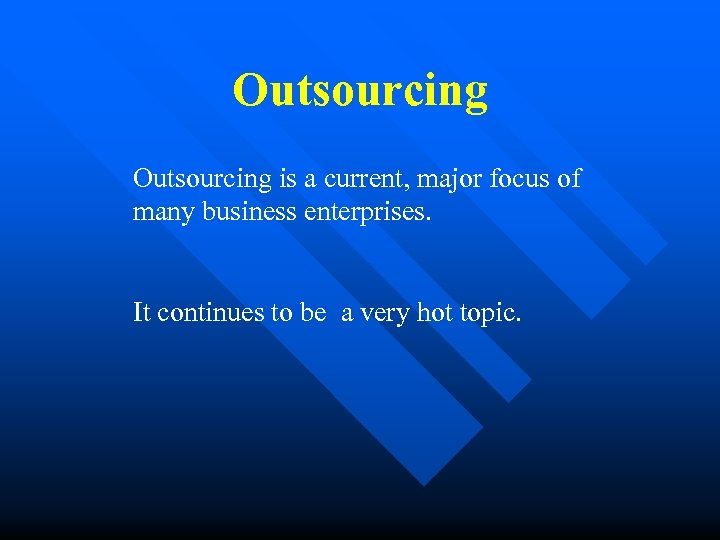 Outsourcing is a current, major focus of many business enterprises. It continues to be