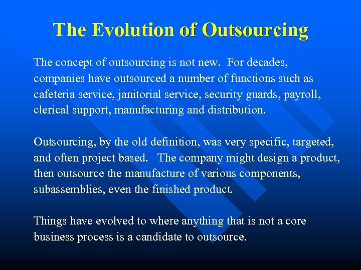 The Evolution of Outsourcing The concept of outsourcing is not new. For decades, companies