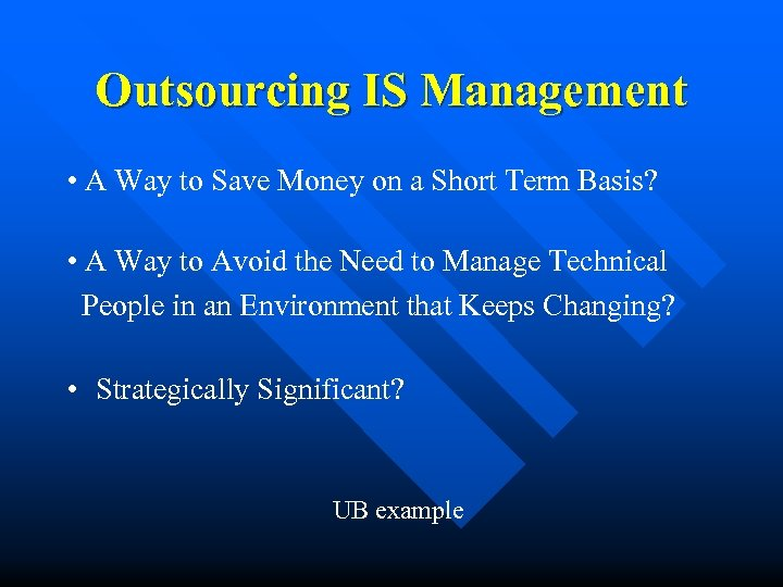 Outsourcing IS Management • A Way to Save Money on a Short Term Basis?