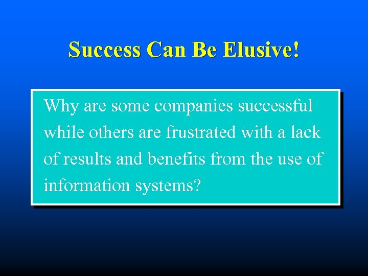 Success Can Be Elusive! Why are some companies successful while others are frustrated with
