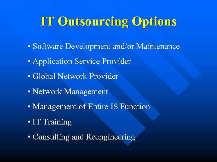 IT Outsourcing Options • Software Development and/or Maintenance • Application Service Provider • Global